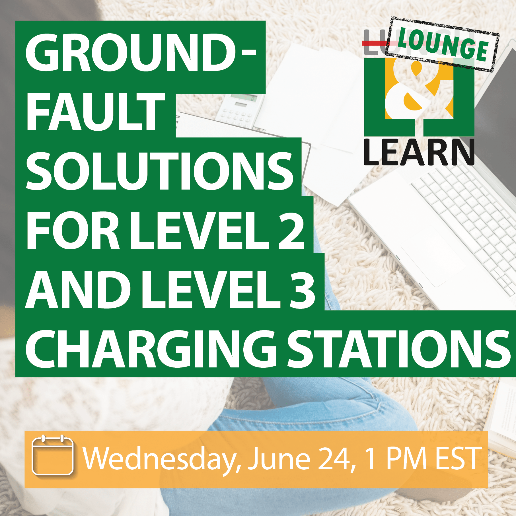 Lounge & Learn: Ground-Fault Solutions for Level 2 and Level 3 Charging Stations